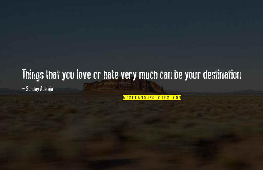 Things You Love Quotes By Sunday Adelaja: Things that you love or hate very much