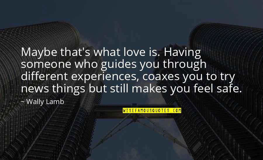 Things You Love Quotes By Wally Lamb: Maybe that's what love is. Having someone who