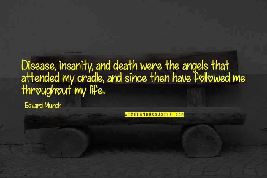 Things You Want In A Relationship Quotes By Edvard Munch: Disease, insanity, and death were the angels that