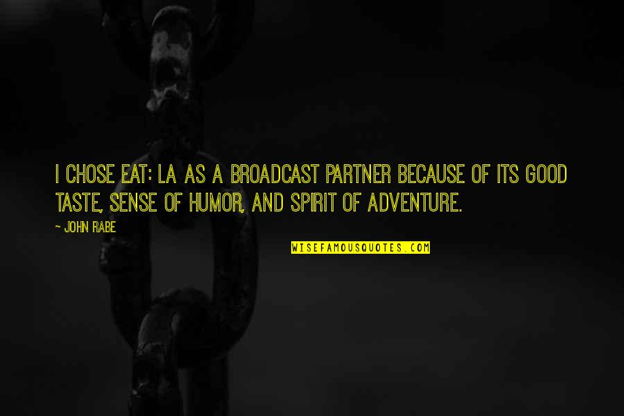 Things You Want In A Relationship Quotes By John Rabe: I chose Eat: LA as a broadcast partner