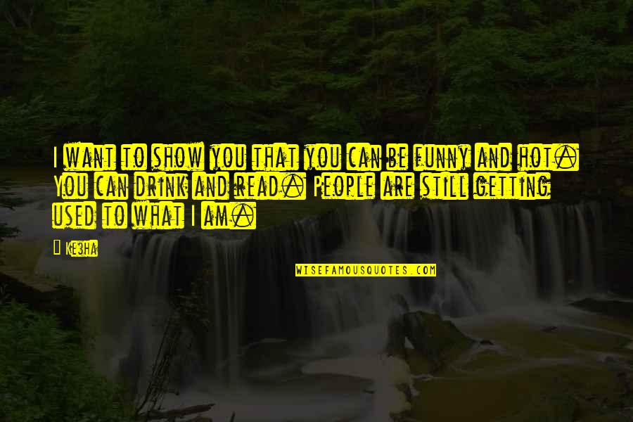 Things You Want In A Relationship Quotes By Ke$ha: I want to show you that you can