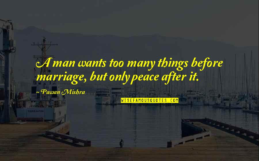Things You Want In A Relationship Quotes By Pawan Mishra: A man wants too many things before marriage,