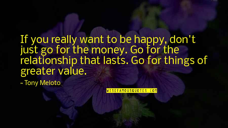 Things You Want In A Relationship Quotes By Tony Meloto: If you really want to be happy, don't