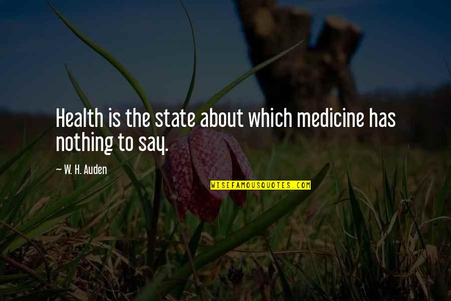 Things You Want In A Relationship Quotes By W. H. Auden: Health is the state about which medicine has