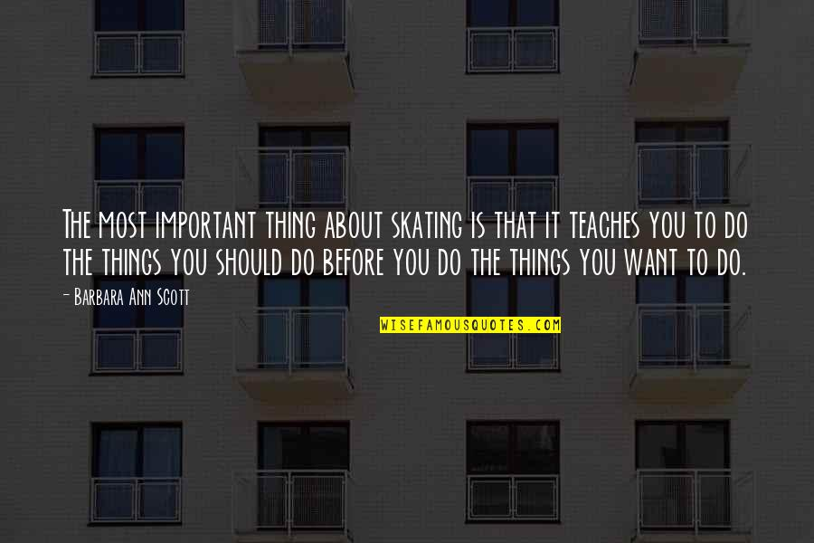 Things You Want Most Quotes By Barbara Ann Scott: The most important thing about skating is that