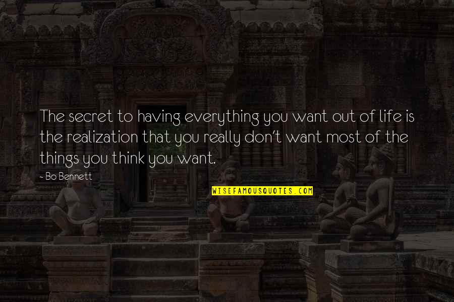 Things You Want Most Quotes By Bo Bennett: The secret to having everything you want out