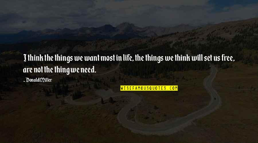 Things You Want Most Quotes By Donald Miller: I think the things we want most in