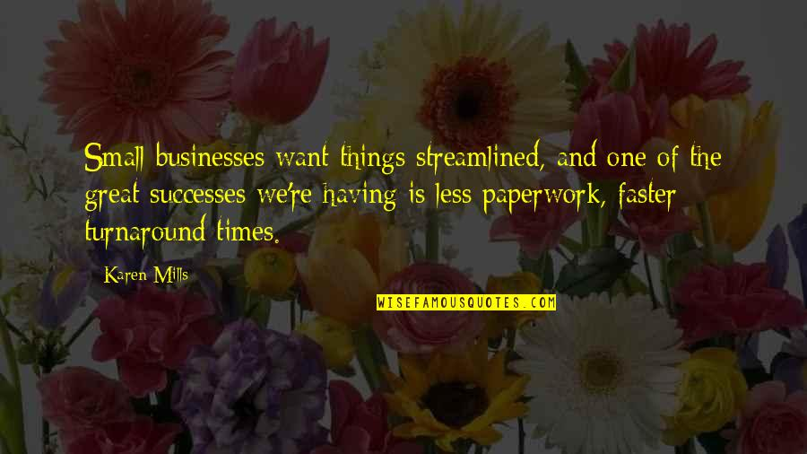Things You Want Most Quotes By Karen Mills: Small businesses want things streamlined, and one of