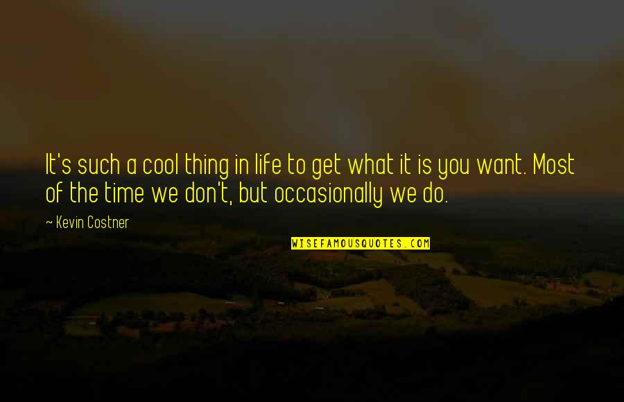 Things You Want Most Quotes By Kevin Costner: It's such a cool thing in life to