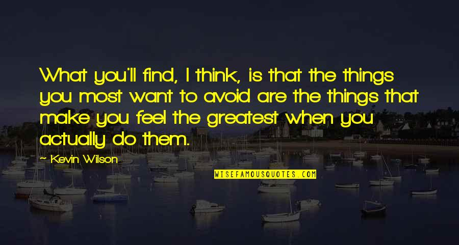 Things You Want Most Quotes By Kevin Wilson: What you'll find, I think, is that the
