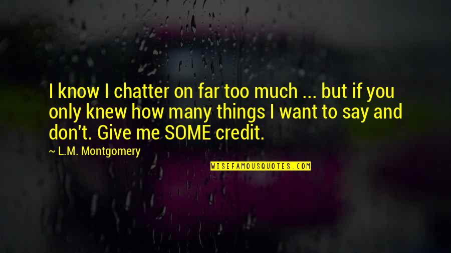 Things You Want Most Quotes By L.M. Montgomery: I know I chatter on far too much