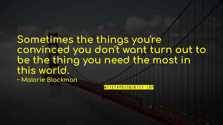 Things You Want Most Quotes By Malorie Blackman: Sometimes the things you're convinced you don't want