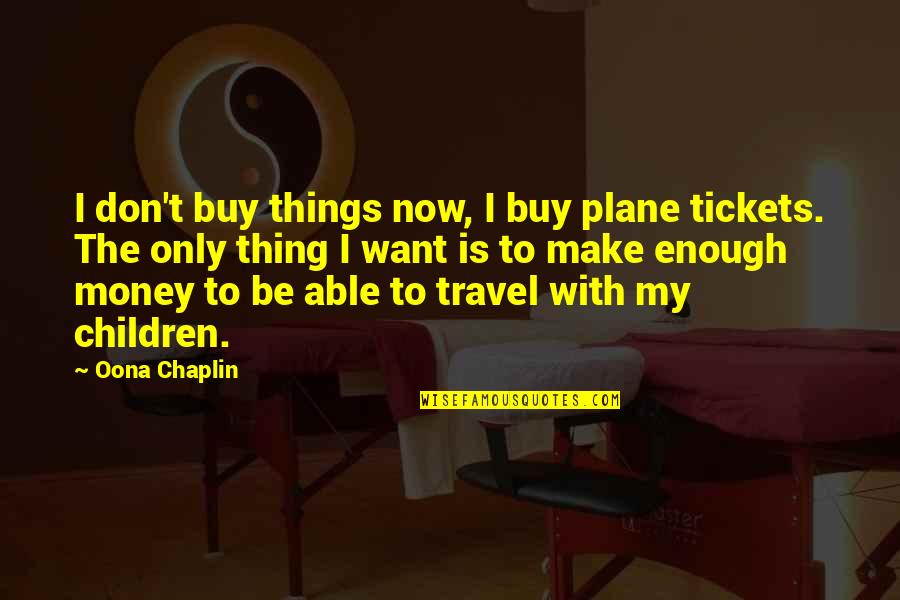 Things You Want Most Quotes By Oona Chaplin: I don't buy things now, I buy plane