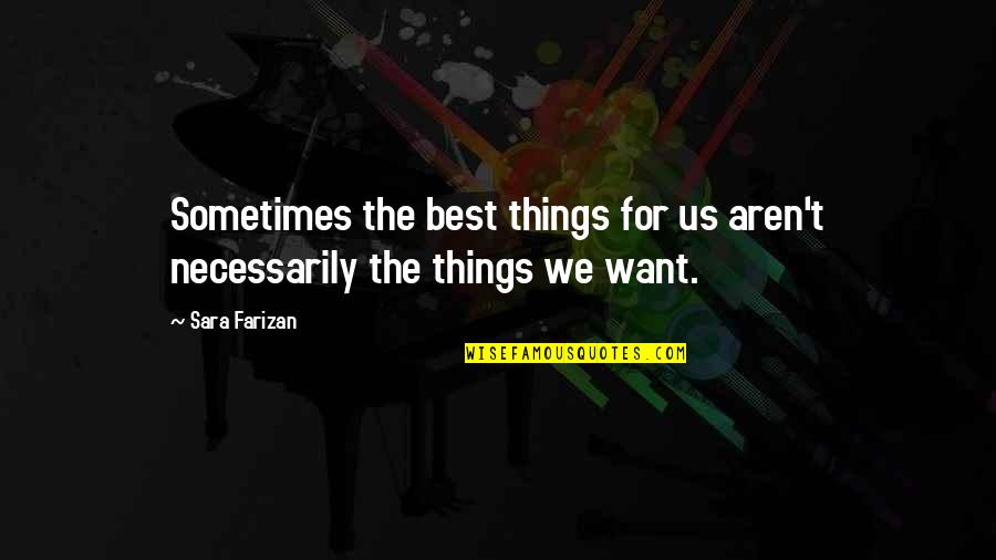 Things You Want Most Quotes By Sara Farizan: Sometimes the best things for us aren't necessarily
