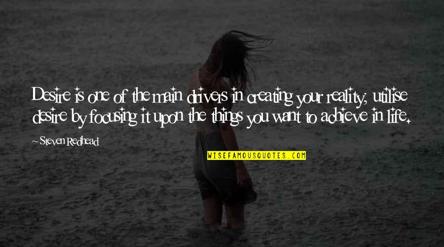 Things You Want Most Quotes By Steven Redhead: Desire is one of the main drivers in