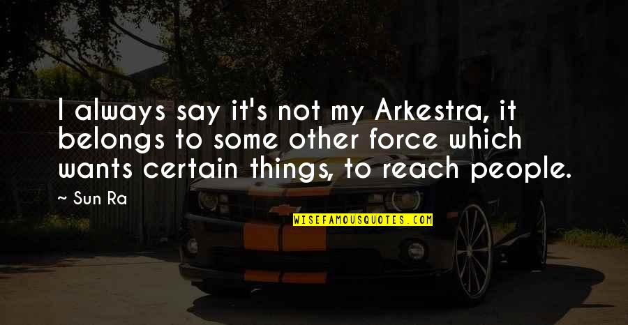 Things You Want Most Quotes By Sun Ra: I always say it's not my Arkestra, it