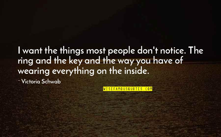 Things You Want Most Quotes By Victoria Schwab: I want the things most people don't notice.