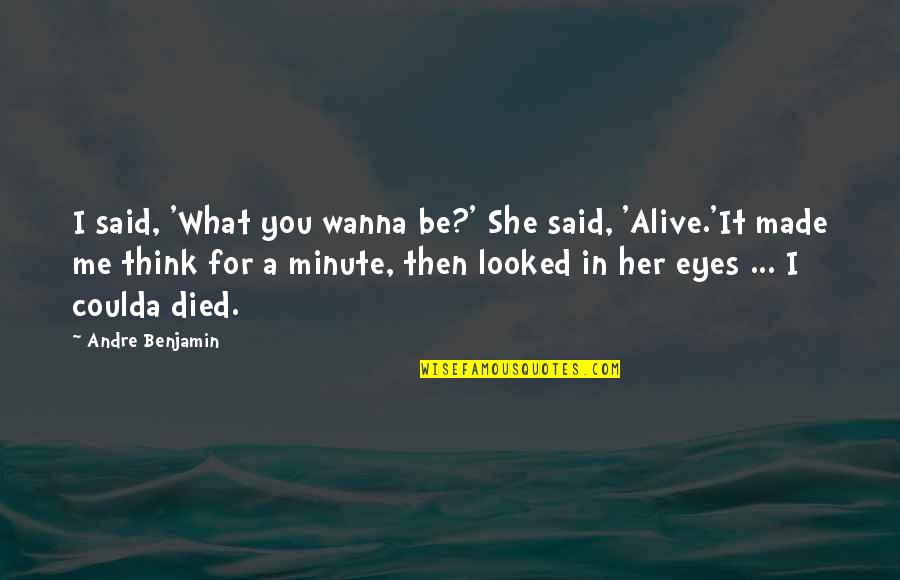 Think A Minute Quotes By Andre Benjamin: I said, 'What you wanna be?' She said,