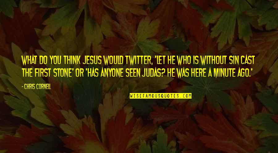 Think A Minute Quotes By Chris Cornell: What do you think Jesus would twitter, 'Let