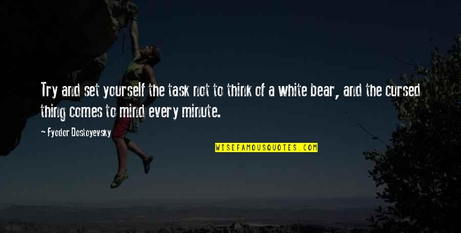 Think A Minute Quotes By Fyodor Dostoyevsky: Try and set yourself the task not to
