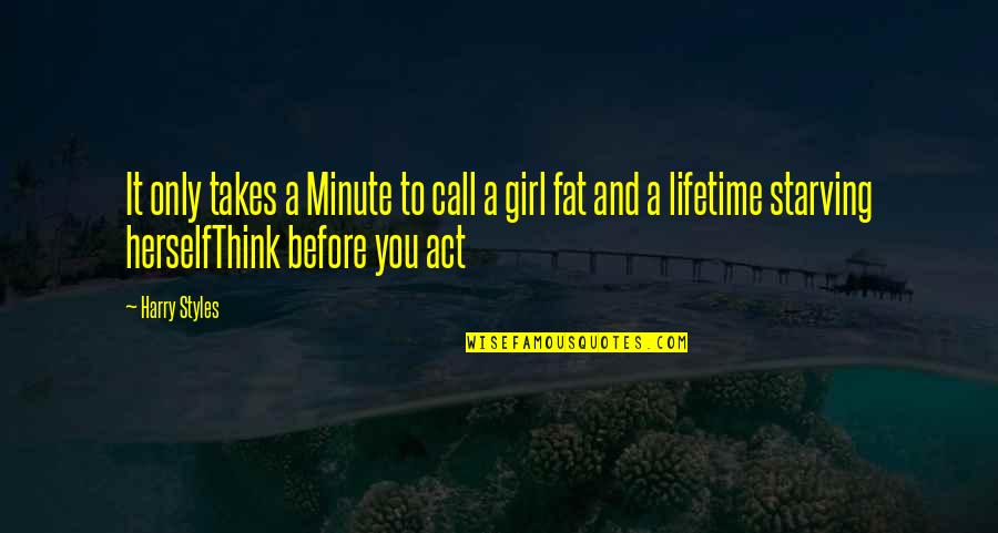 Think A Minute Quotes By Harry Styles: It only takes a Minute to call a