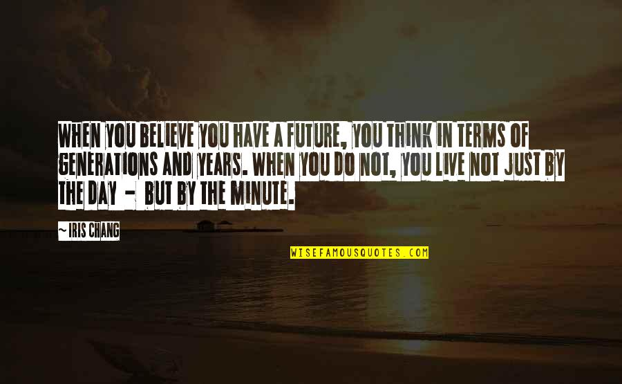 Think A Minute Quotes By Iris Chang: When you believe you have a future, you