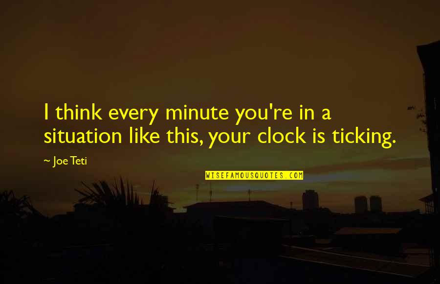 Think A Minute Quotes By Joe Teti: I think every minute you're in a situation