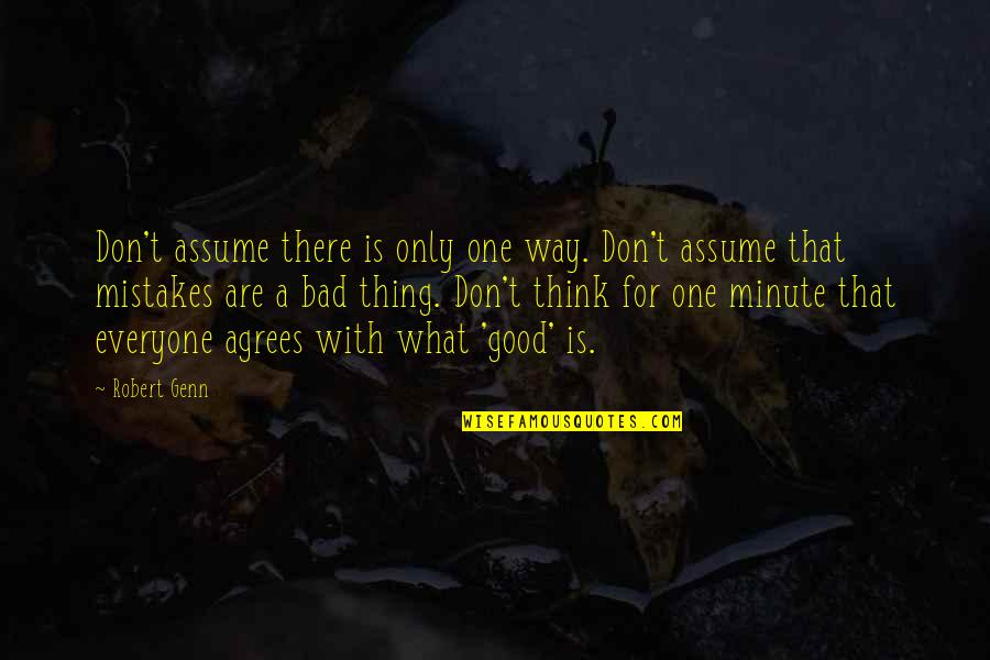 Think A Minute Quotes By Robert Genn: Don't assume there is only one way. Don't