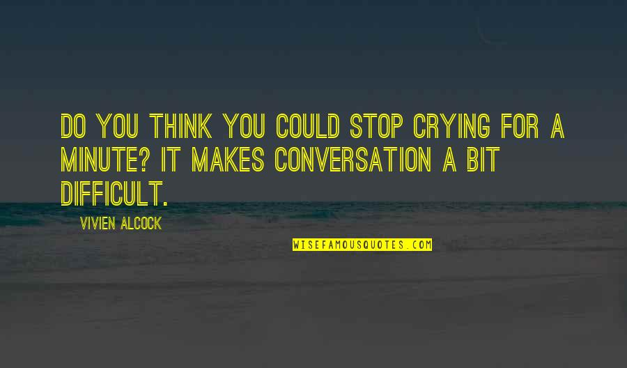 Think A Minute Quotes By Vivien Alcock: Do you think you could stop crying for