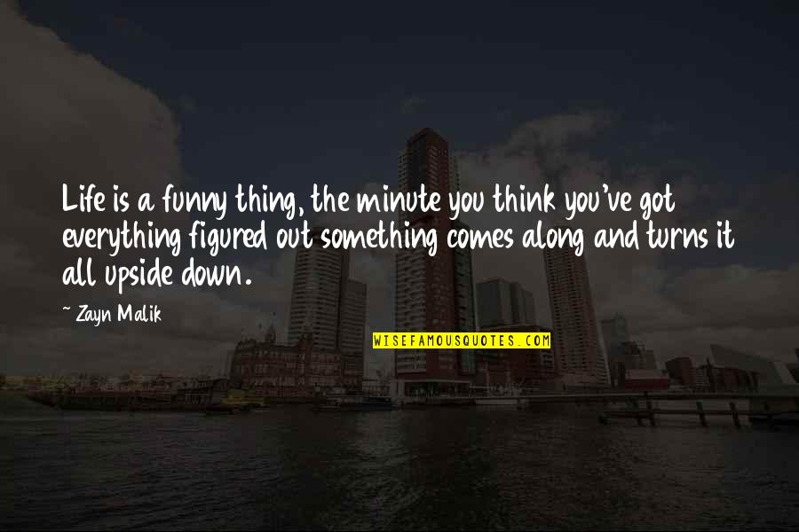 Think A Minute Quotes By Zayn Malik: Life is a funny thing, the minute you