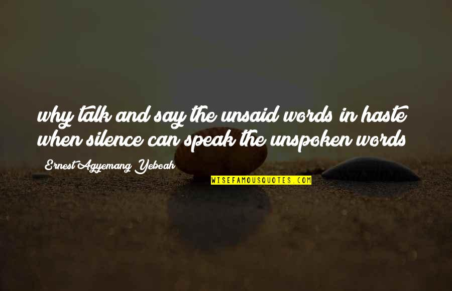 Think Before You Speak Act Quotes By Ernest Agyemang Yeboah: why talk and say the unsaid words in