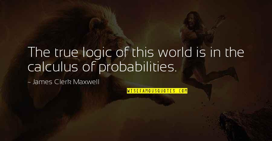 Think Before You Speak Act Quotes By James Clerk Maxwell: The true logic of this world is in