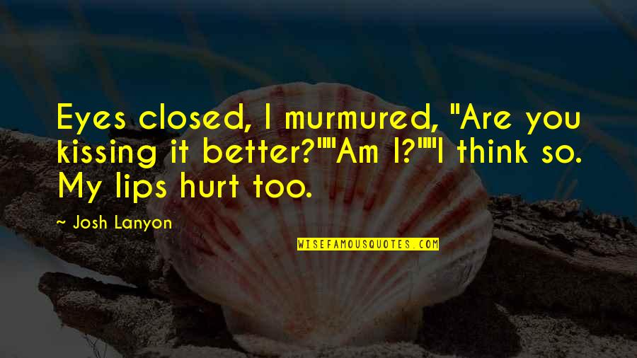 """Think Before You Speak Act Quotes By Josh Lanyon: Eyes closed, I murmured, """"Are you kissing it"""