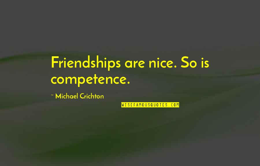 Think Before You Speak Act Quotes By Michael Crichton: Friendships are nice. So is competence.