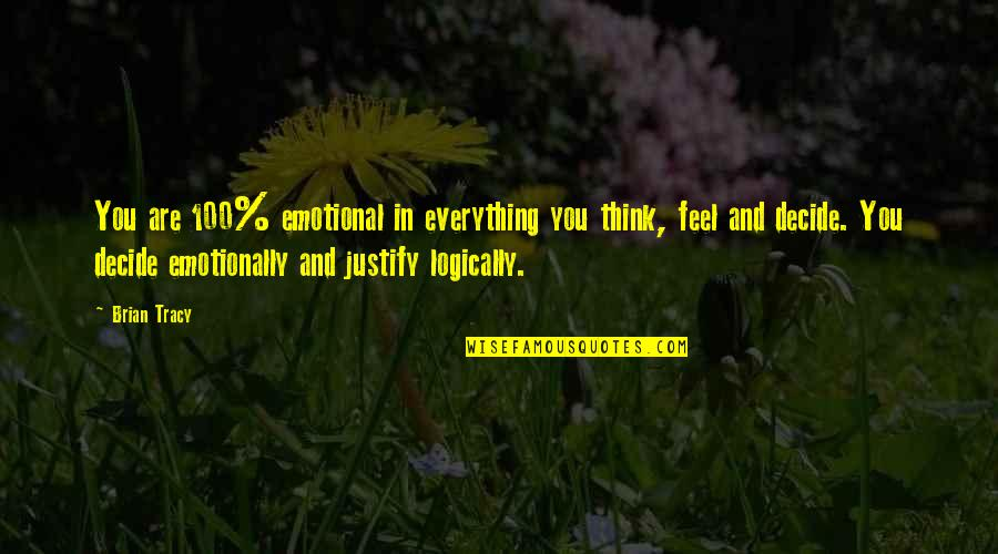 Think Logically Quotes By Brian Tracy: You are 100% emotional in everything you think,