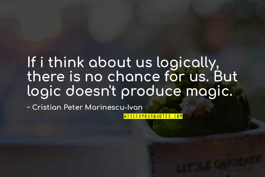 Think Logically Quotes By Cristian Peter Marinescu-Ivan: If i think about us logically, there is