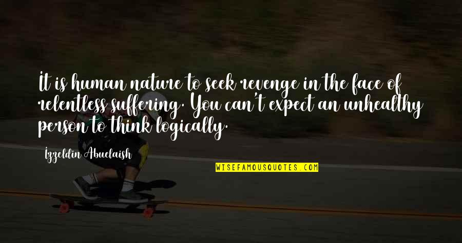 Think Logically Quotes By Izzeldin Abuelaish: It is human nature to seek revenge in