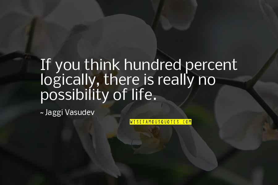 Think Logically Quotes By Jaggi Vasudev: If you think hundred percent logically, there is