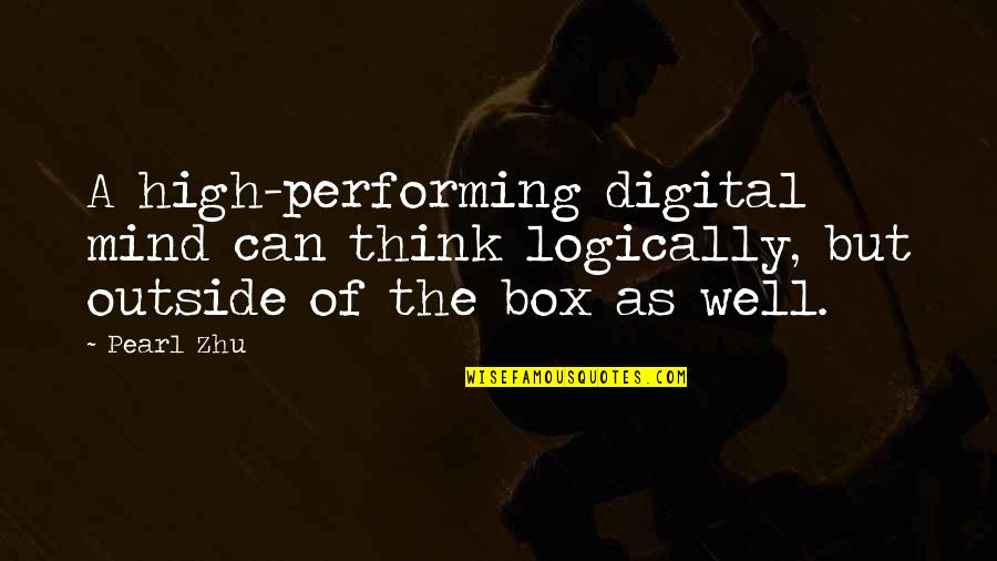 Think Logically Quotes By Pearl Zhu: A high-performing digital mind can think logically, but