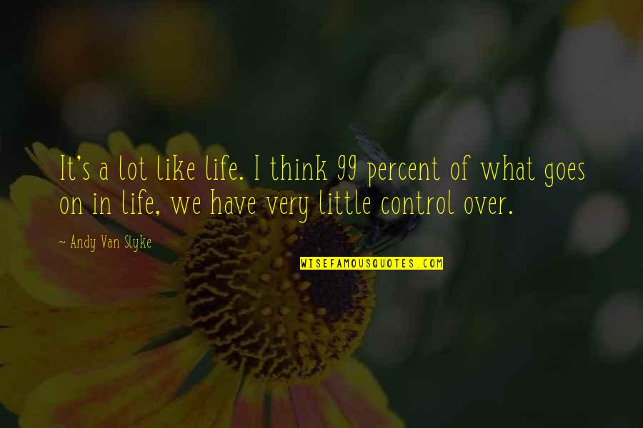 Think Of Life Quotes By Andy Van Slyke: It's a lot like life. I think 99