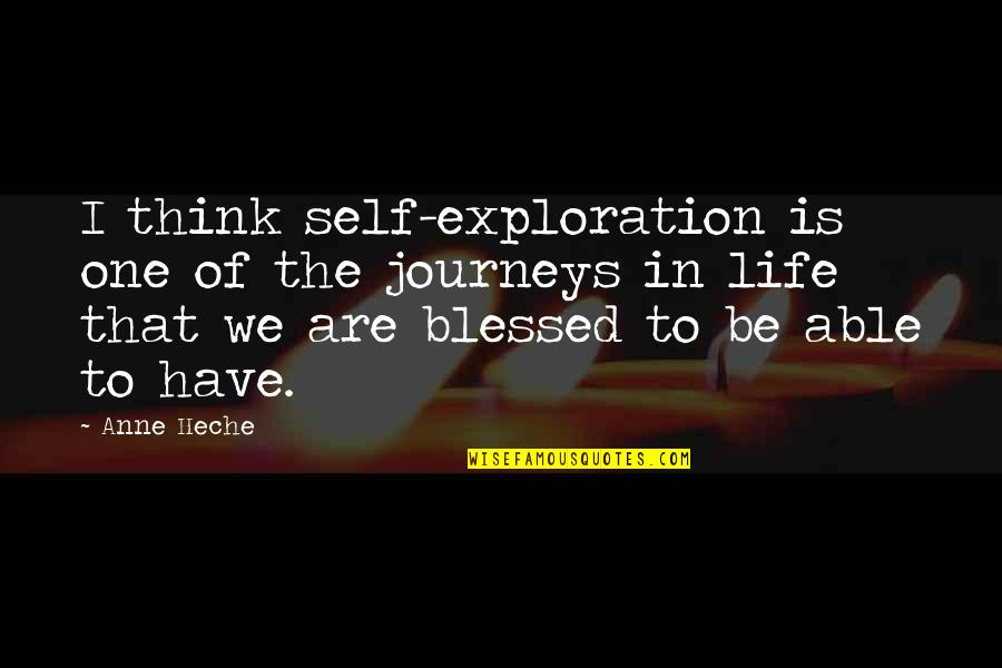 Think Of Life Quotes By Anne Heche: I think self-exploration is one of the journeys