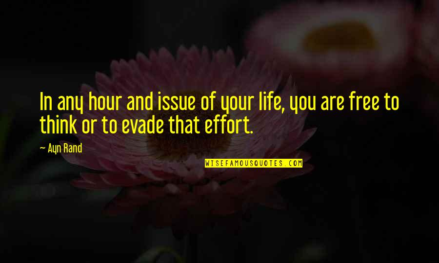 Think Of Life Quotes By Ayn Rand: In any hour and issue of your life,