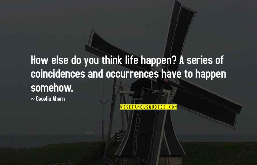 Think Of Life Quotes By Cecelia Ahern: How else do you think life happen? A
