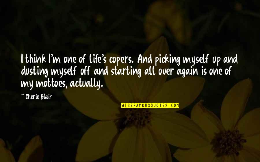 Think Of Life Quotes By Cherie Blair: I think I'm one of life's copers. And
