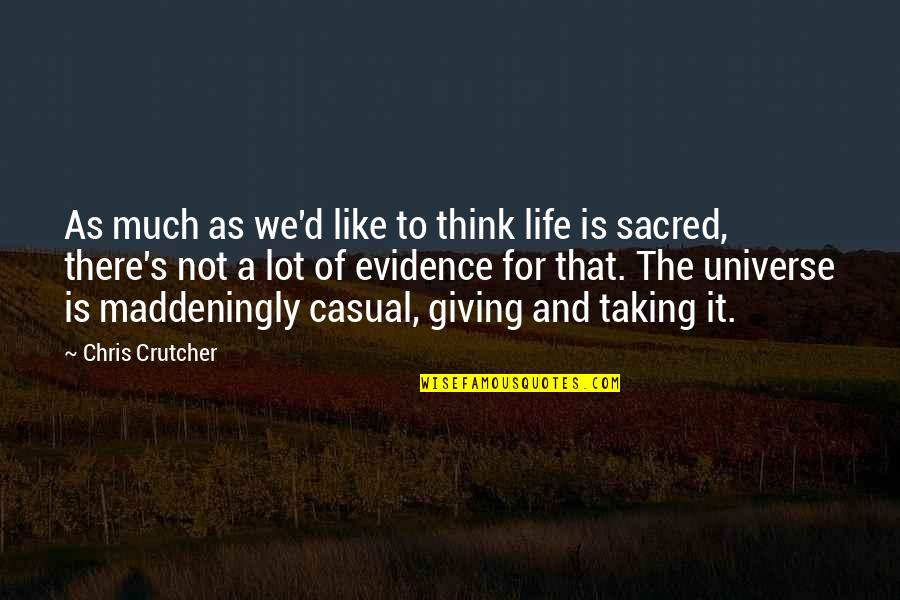 Think Of Life Quotes By Chris Crutcher: As much as we'd like to think life
