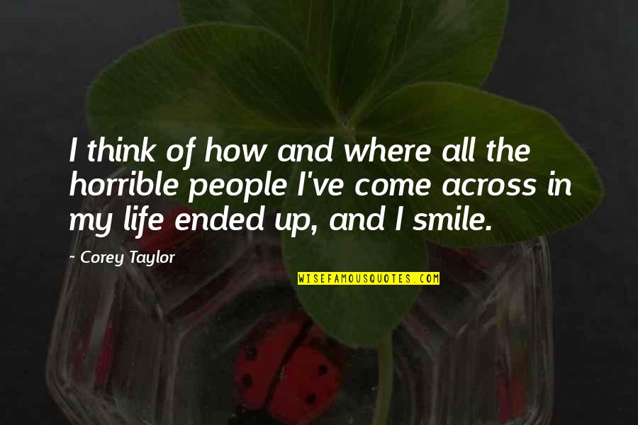 Think Of Life Quotes By Corey Taylor: I think of how and where all the