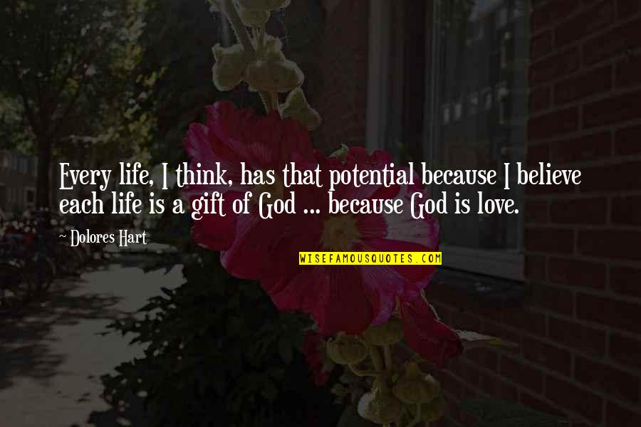 Think Of Life Quotes By Dolores Hart: Every life, I think, has that potential because