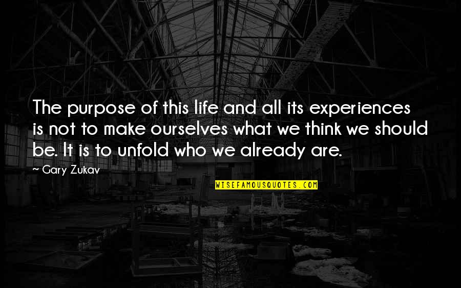 Think Of Life Quotes By Gary Zukav: The purpose of this life and all its
