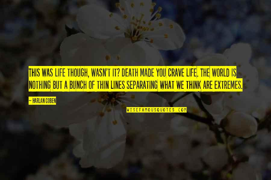 Think Of Life Quotes By Harlan Coben: This was life though, wasn't it? Death made