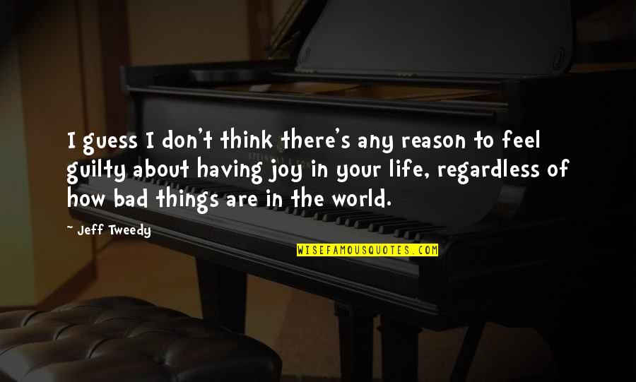 Think Of Life Quotes By Jeff Tweedy: I guess I don't think there's any reason